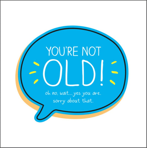 You're Not Old!