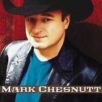 Mark Chesnutt by Mark Chesnutt (CD, May-2002, Sony Music Distribution (USA))