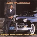 The Blues, The Whole Blues & Nothing But the Blues by Jimmy Witherspoon (CD, Feb