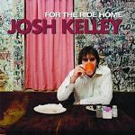 For the Ride Home by Josh Kelley (CD, Jun-2003, Hollywood)