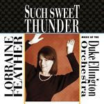 Such Sweet Thunder: Music of the Duke Ellington Orchestra by Lorraine Feather...