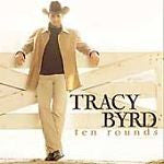Ten Rounds by Tracy Byrd (CD, Jul-2001, Arista)