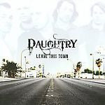 Leave This Town by Daughtry (CD, Jul-2009, 19 Recordings/RCA)