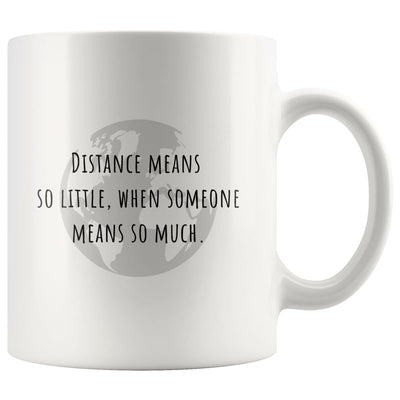 Distance means so little, when someone means so much - LDR Mug - Mug - Globe