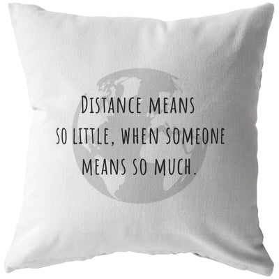 Distance means so little, when someone means so much - Long-Distance Pillow - Pillow - Stuffed & Sewn