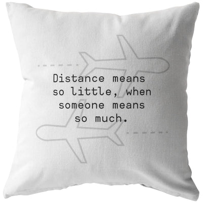 Distance means so little, when someone means so much - Long-Distance Relationship Pillow - Pillow - Stuffed & Sewn