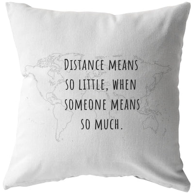 Distance means so little, when someone means so much - Long-Distance Worldmap Pillow - Pillow - Stuffed & Sewn
