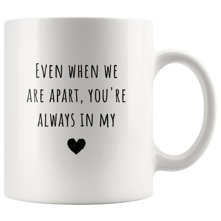 Even When We Are Apart You're Always in My Heart - LDR Mug - CoupleGifts.com