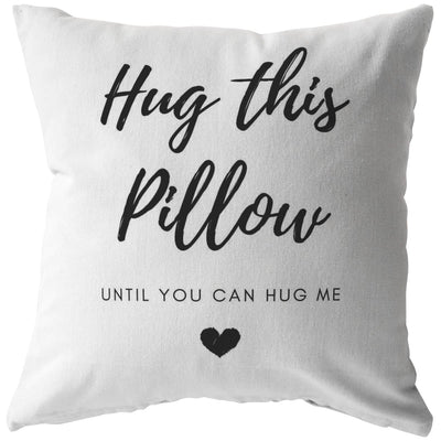 Hug this pillow until you can hug me - Long-Distance Relationship Pillow - Pillow - Stuffed & Sewn