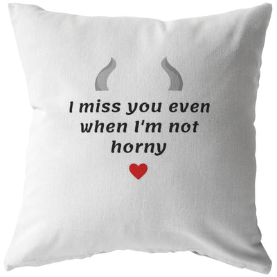 I Miss You Even When I'm Not Horny - Pillow for Couples - Pillow - Stuffed & Sewn