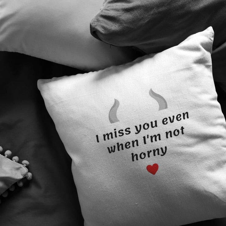 I Miss You Even When I'm Not Horny - Pillow for Couples - CoupleGifts.com