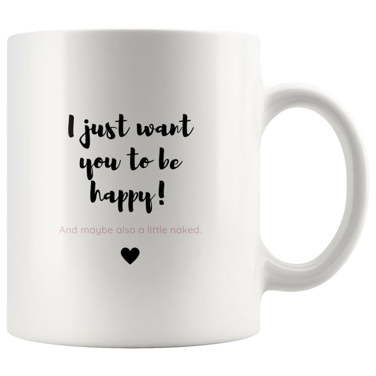 I Want You Happy And Naked Couple Mug - CoupleGifts.com