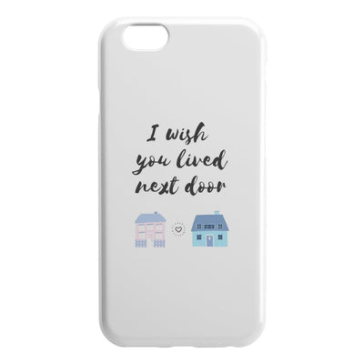 I Wish You Lived Next Door - Phone Cases 2 - iPhone 6 6S