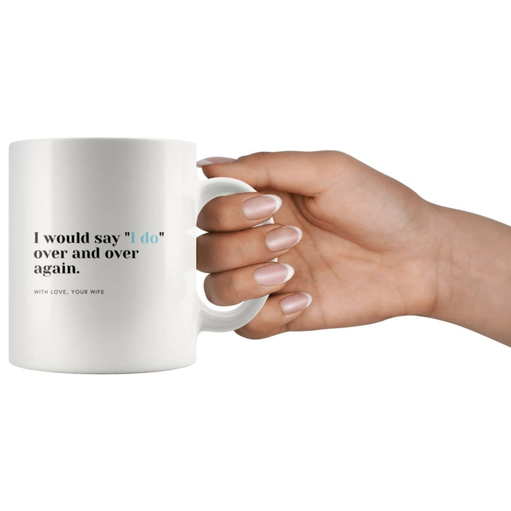 "I Would Say ""I Do"" Over And Over Again Matching Couple Mugs - CoupleGifts.com"