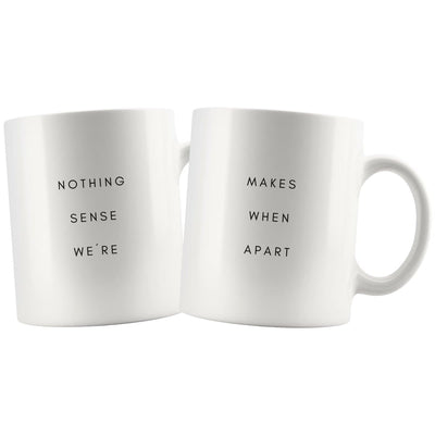Nothing Makes Sense When We're Apart Matching Couple Mugs - Drinkware - Nothing Sense We're Mug, Makes When Apart Mug