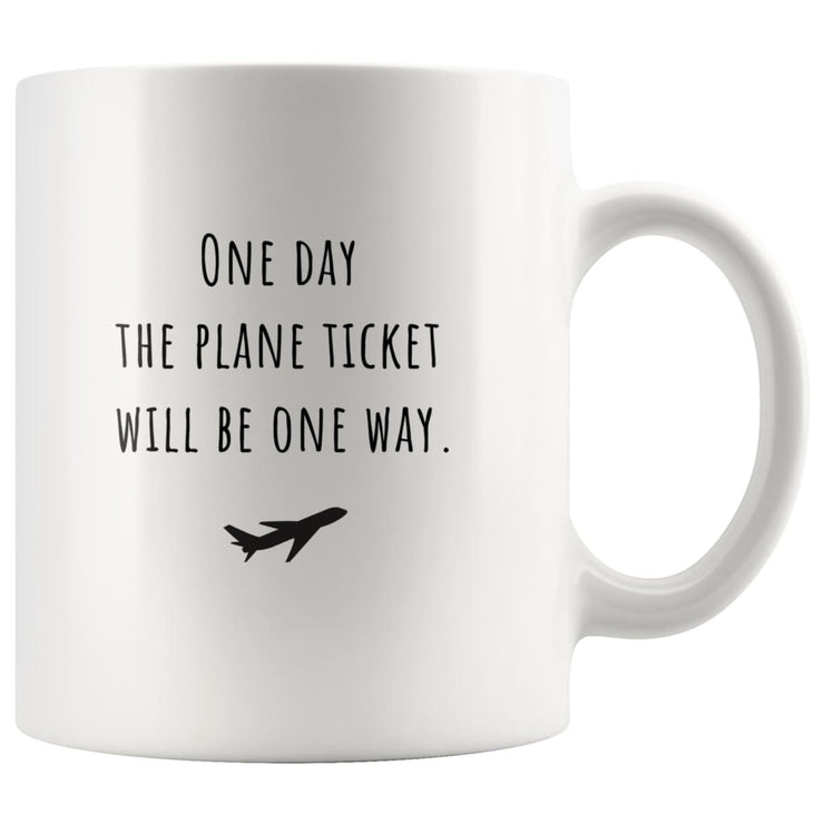 One day the plane ticket will be one way - Long-Distance Mug - CoupleGifts.com