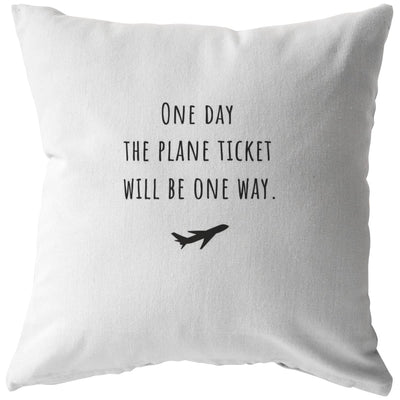 One day the plane ticket will be one way - Long-Distance Relationship Pillow - Pillow - Stuffed & Sewn