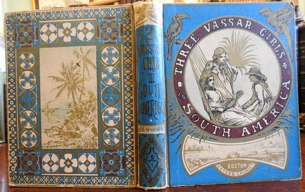Three Vassar Girls in South America 1884 decorative Champney adventure book
