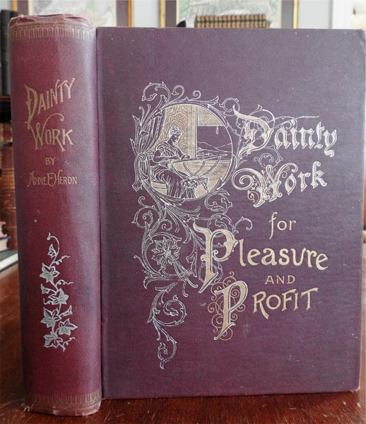 Dainty Work for Women Home Arts Embroidery c.1893 Addie Heron book knit crochet