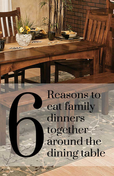 6 Reasons to eat family dinners together around the dining table.