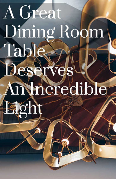 A Great Dining Room Table Deserves An Incredible Light