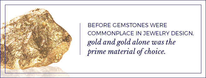 Gold use to be the prime material of choice in jewelry design.