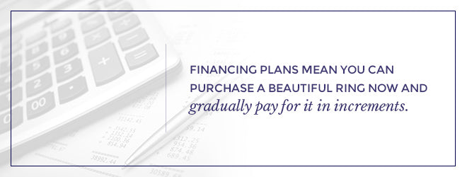 Financing plans allow you to pay for the ring gradually in increments.