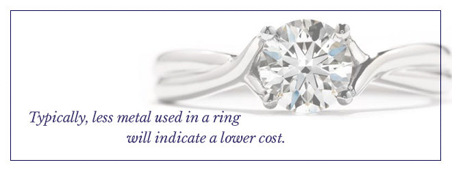 Typically, less metal will mean a lower ring cost.