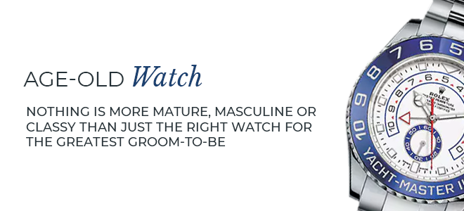 Nothing is more mature, masculine or classy than just the right watch for your groom-to-be.