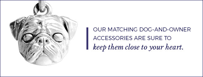 Matching dog and owner accessories allow you to keep them close to your heart.