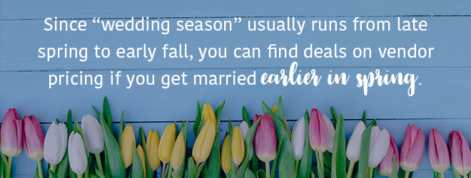 Wedding season typically runs from late spring to early fall.
