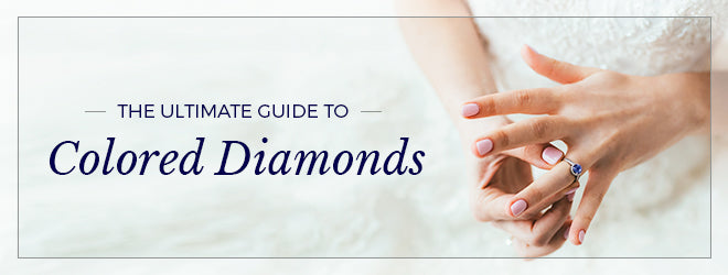 The Ultimate Guide to Colored Diamonds