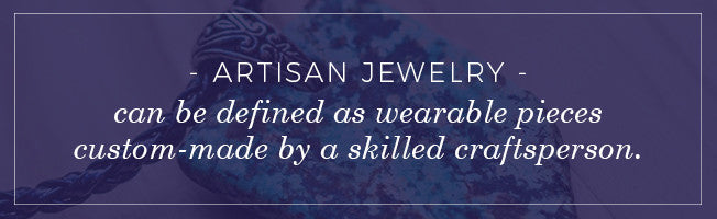Why You Should Choose Artisan Hand-Crafted Jewelry | Mountz