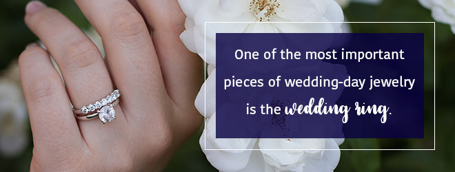 The wedding ring is the most important piece of wedding jewelry.