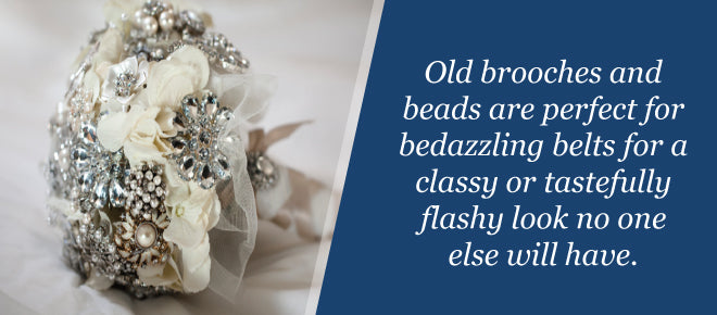 Brooches and beads can be added to belts for some extra sparkle.