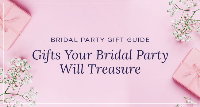Bridal Party Gift Guide - Gifts Your Bridal Party Will Treasure