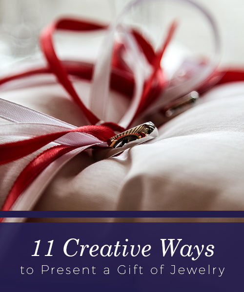 11 Creative Ways to Present a Gift of Jewelry