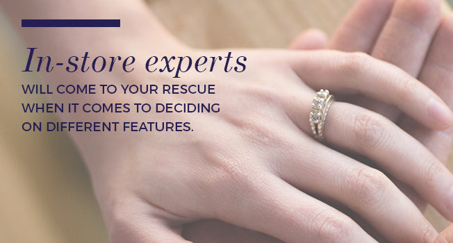 In-Store Experts can help you when deciding on an engagement ring