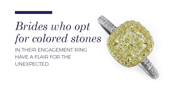 Brides who opt for colored stones in their engagement ring have a flair for the unexpected