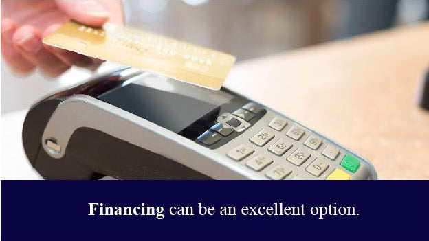 Financing can be an excellent option.