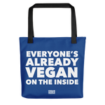 Everyone's Already Vegan On the Inside Tote Bag