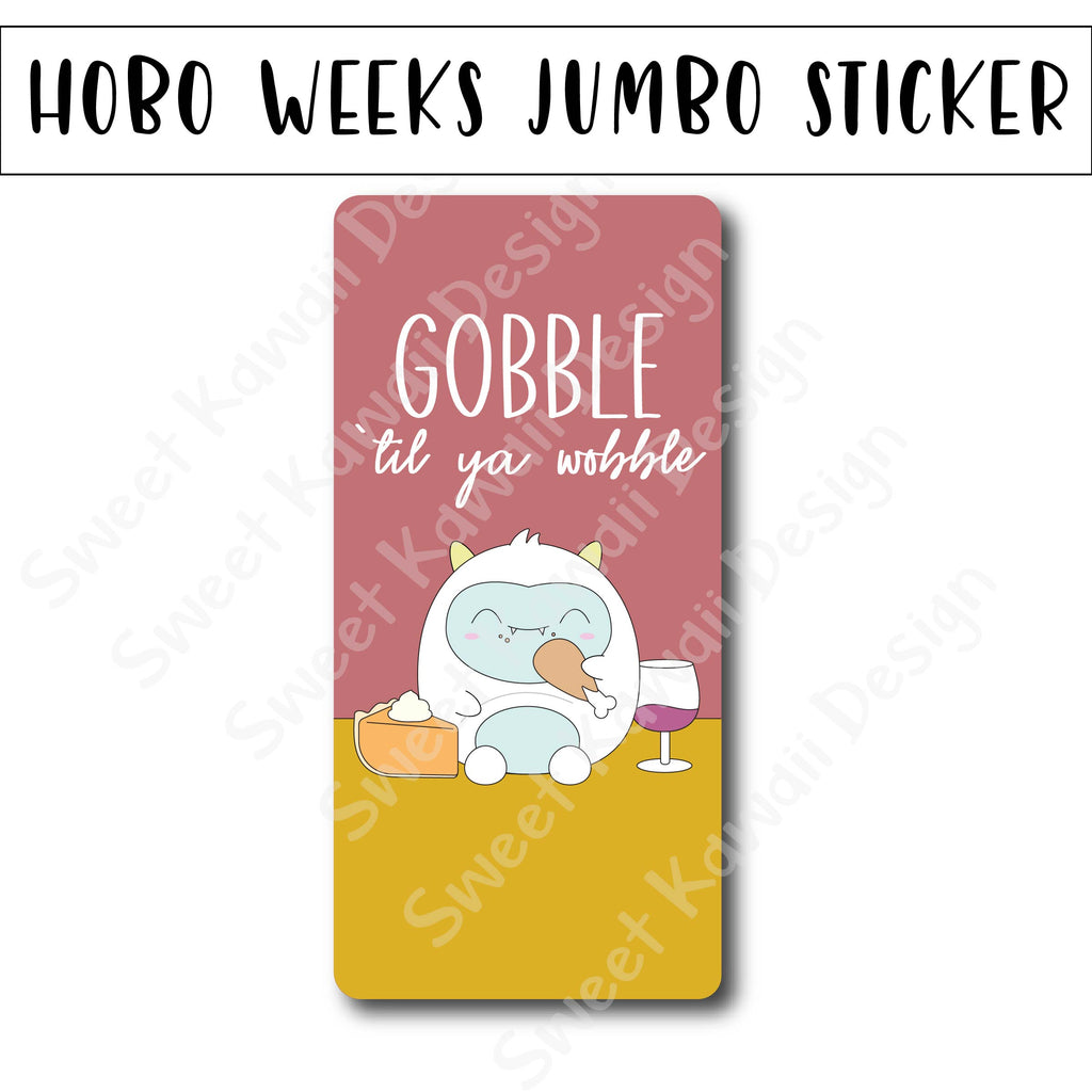 Kawaii Jumbo Sticker - Gobble 'til Ya Wobble - Size Options Available
