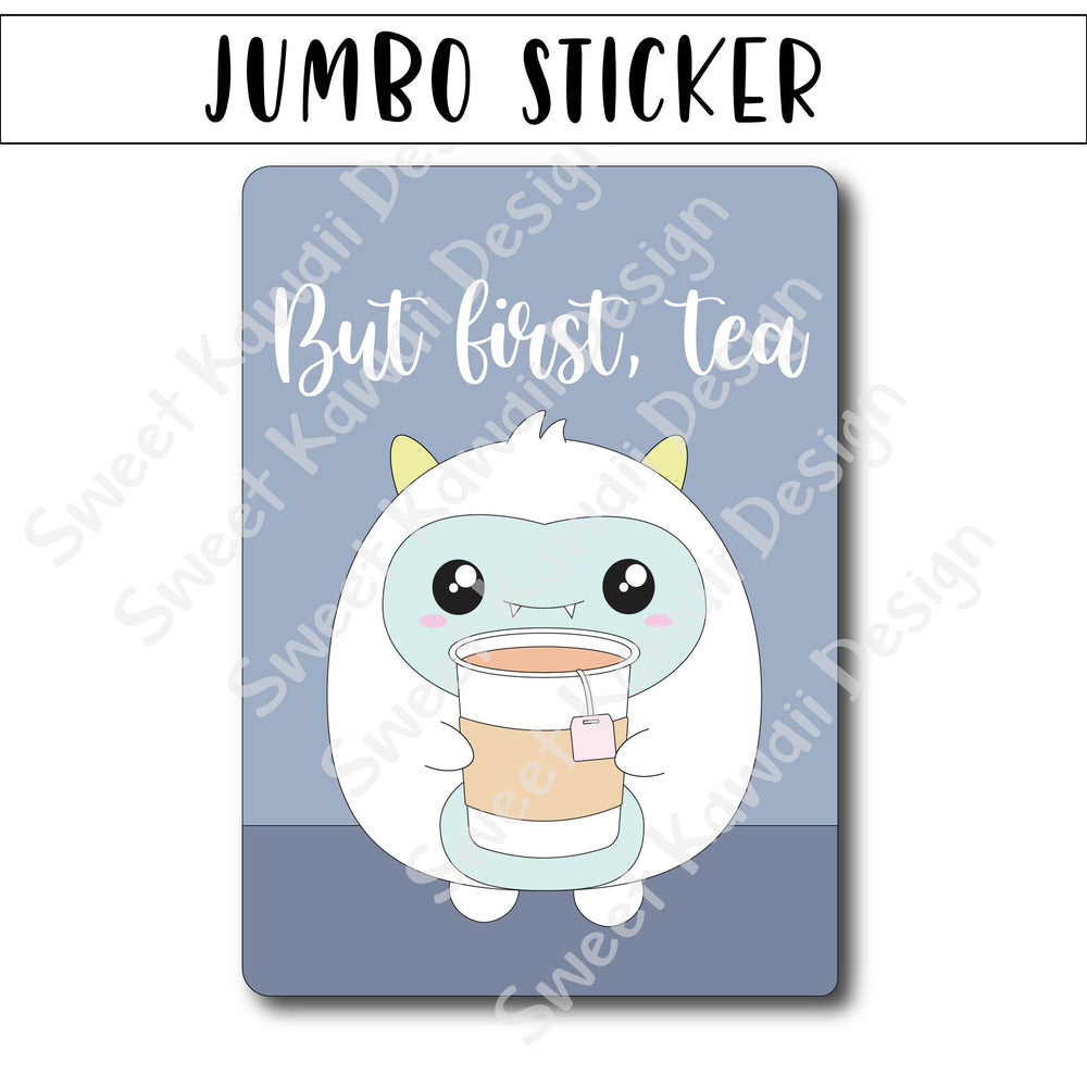 Kawaii Jumbo Sticker - But First, Tea - Size Options Available