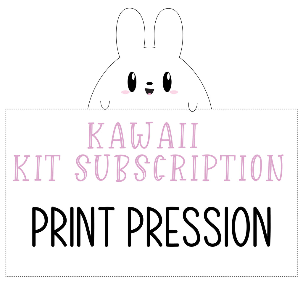 Kawaii Kit SUBSCRIPTION - PRINT PRESSION (DO NOT PURCHASE WITH OTHER ITEMS)