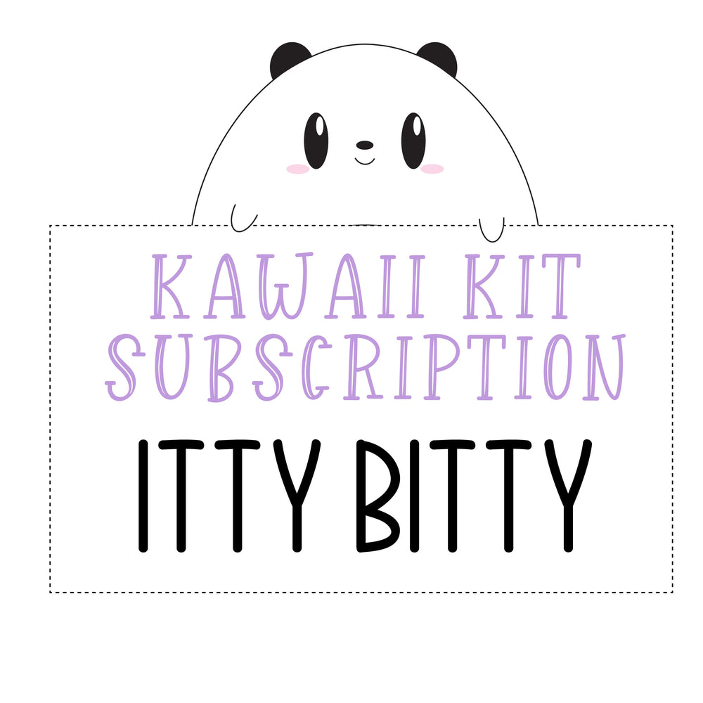 SUBSCRIPTION Kawaii Kit - ITTY BITTY