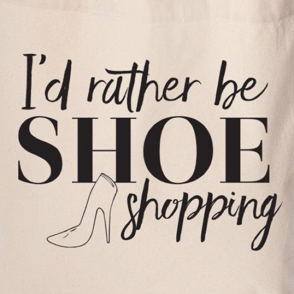 'I'd rather be SHOE shopping' tote
