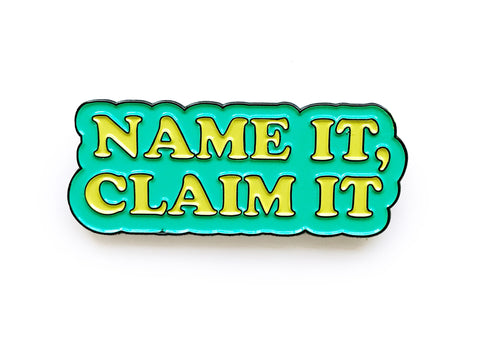 NAME IT, CLAIM IT Enamel Pin