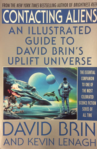 Contacting Aliens An Illustrated Guide to David Brin's Uplift Universe by David Brin and Kevin Lenagh -- Trade Paperback