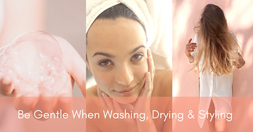Be Gentle When Washing, Drying & Styling | How Often Should You Wash Your Hair?