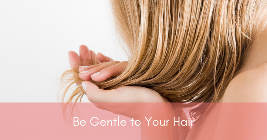 Be Gentle To Your Hair | How To Have Healthier Hair | Healthy Hair Tips for 2020 and Beyond